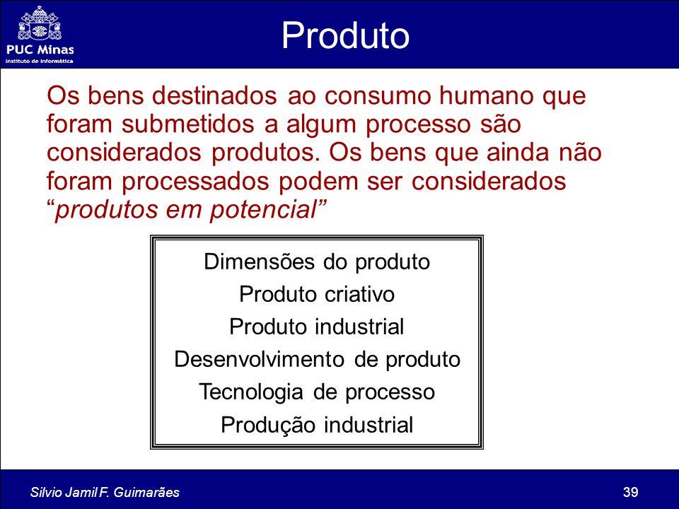 Silvio Jamil F. Guimarães39 Produto Os bens destinados ao consumo humano que foram submetidos a algum processo são considerados produtos. Os bens que