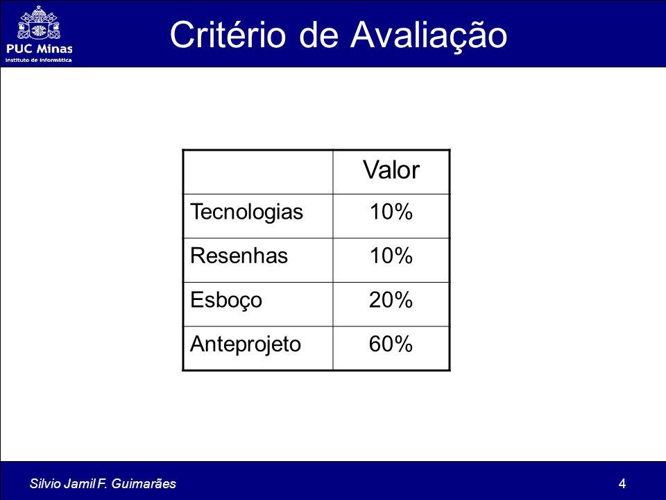 Silvio Jamil F. Guimarães4 Critério de Avaliação Valor Tecnologias10% Resenhas10% Esboço20% Anteprojeto60%