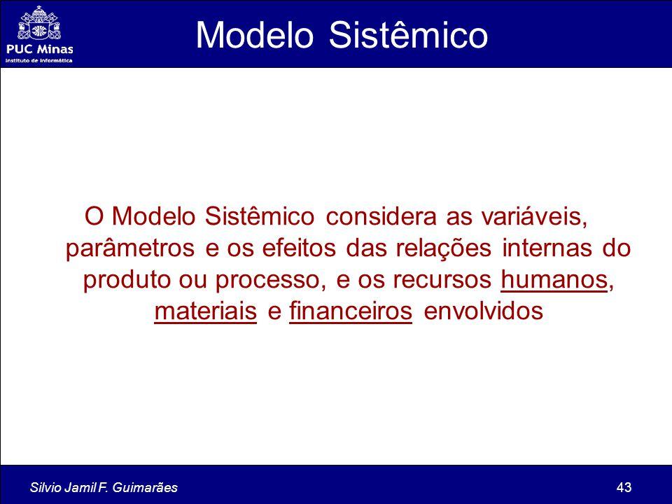 Silvio Jamil F. Guimarães43 O Modelo Sistêmico considera as variáveis, parâmetros e os efeitos das relações internas do produto ou processo, e os recu