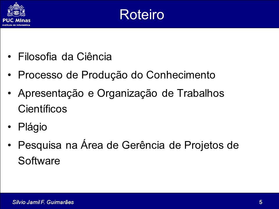 Silvio Jamil F. Guimarães5 Roteiro Filosofia da Ciência Processo de Produção do Conhecimento Apresentação e Organização de Trabalhos Científicos Plági