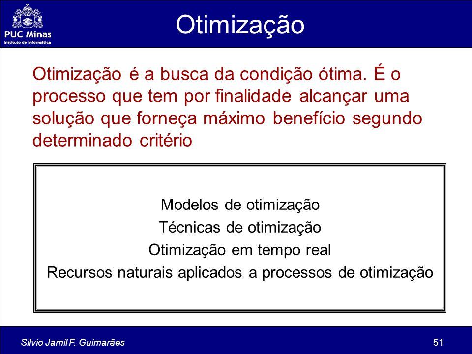 Silvio Jamil F. Guimarães51 Otimização Otimização é a busca da condição ótima. É o processo que tem por finalidade alcançar uma solução que forneça má