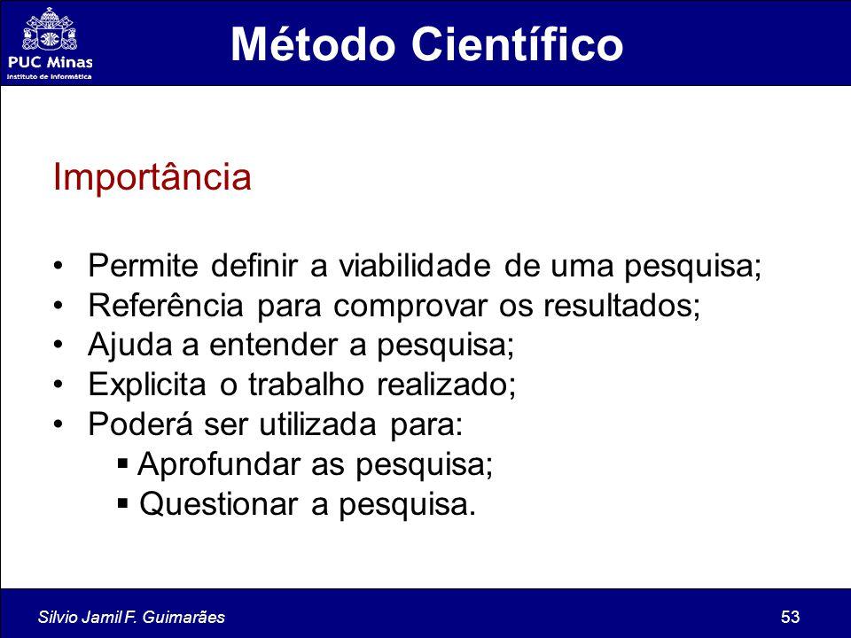 Silvio Jamil F. Guimarães53 Método Científico Importância Permite definir a viabilidade de uma pesquisa; Referência para comprovar os resultados; Ajud