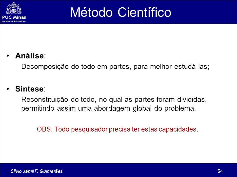 Silvio Jamil F. Guimarães54 Método Científico Análise: Decomposição do todo em partes, para melhor estudá-las; Síntese: Reconstituição do todo, no qua