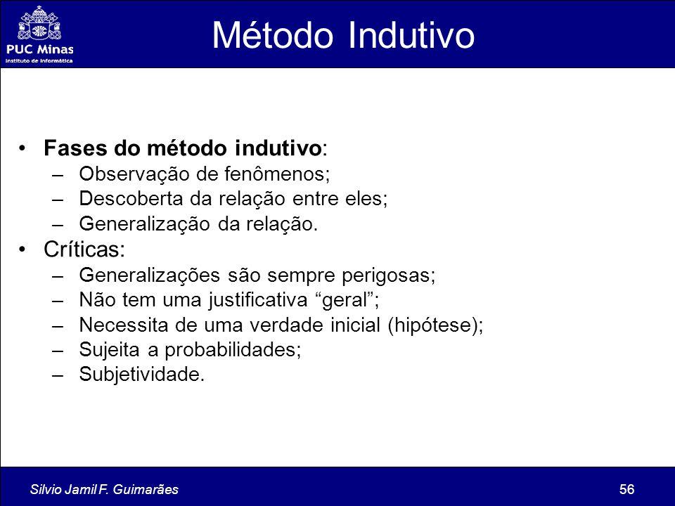 Silvio Jamil F. Guimarães56 Método Indutivo Fases do método indutivo: – Observação de fenômenos; – Descoberta da relação entre eles; – Generalização d