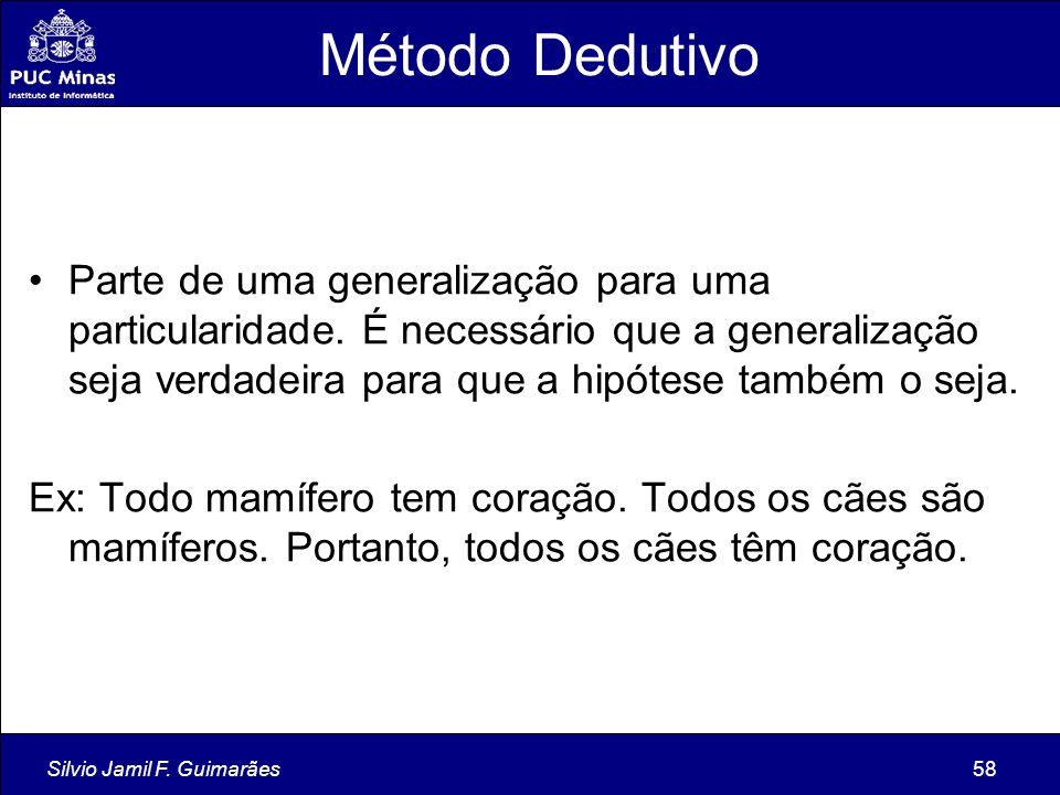 Silvio Jamil F. Guimarães58 Método Dedutivo Parte de uma generalização para uma particularidade. É necessário que a generalização seja verdadeira para