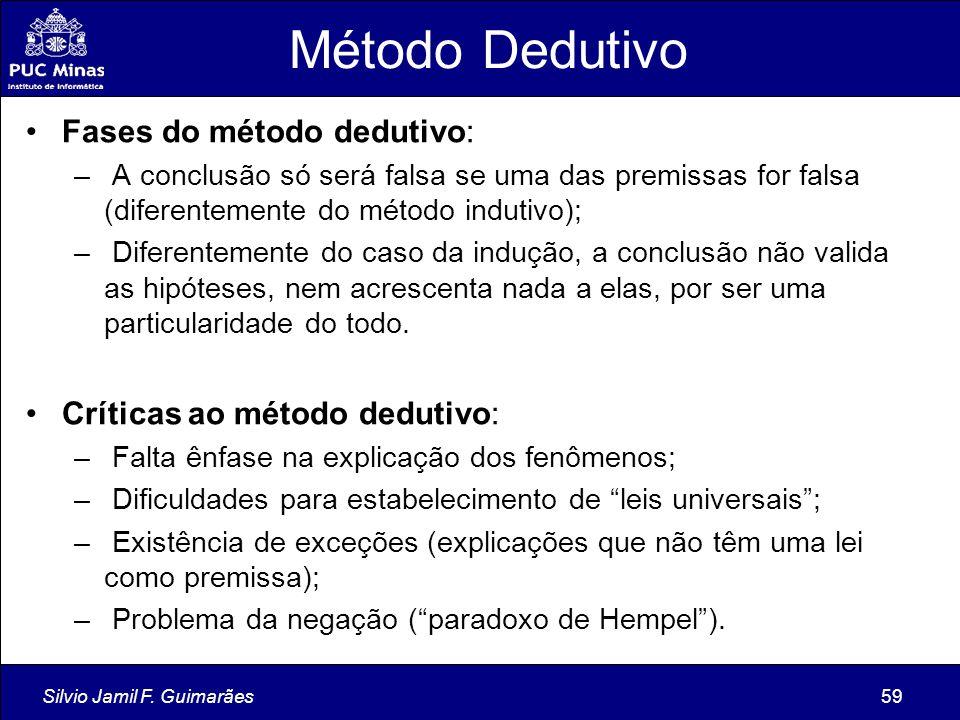 Silvio Jamil F. Guimarães59 Método Dedutivo Fases do método dedutivo: – A conclusão só será falsa se uma das premissas for falsa (diferentemente do mé