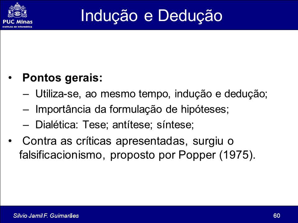 Silvio Jamil F. Guimarães60 Indução e Dedução Pontos gerais: – Utiliza-se, ao mesmo tempo, indução e dedução; – Importância da formulação de hipóteses