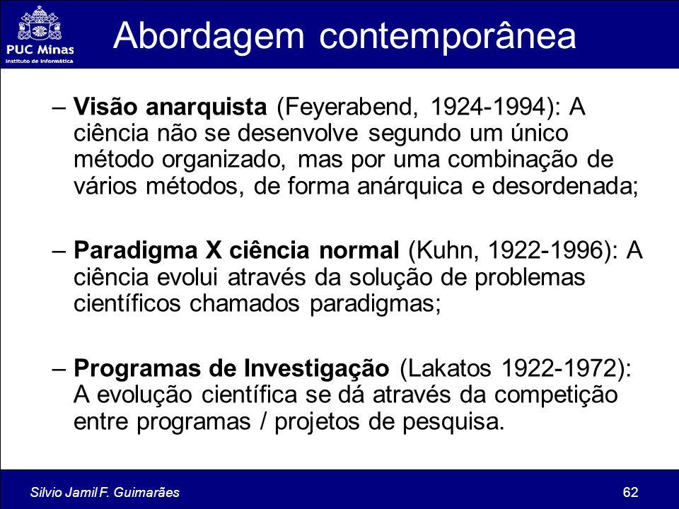 Silvio Jamil F. Guimarães62 Abordagem contemporânea –Visão anarquista (Feyerabend, 1924-1994): A ciência não se desenvolve segundo um único método org