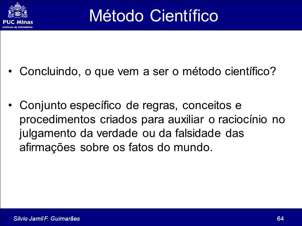Silvio Jamil F. Guimarães64 Método Científico Concluindo, o que vem a ser o método científico? Conjunto específico de regras, conceitos e procedimento