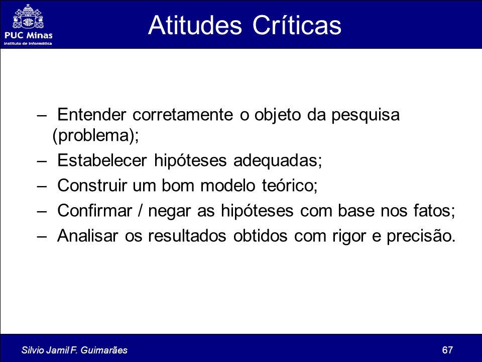 Silvio Jamil F. Guimarães67 Atitudes Críticas – Entender corretamente o objeto da pesquisa (problema); – Estabelecer hipóteses adequadas; – Construir