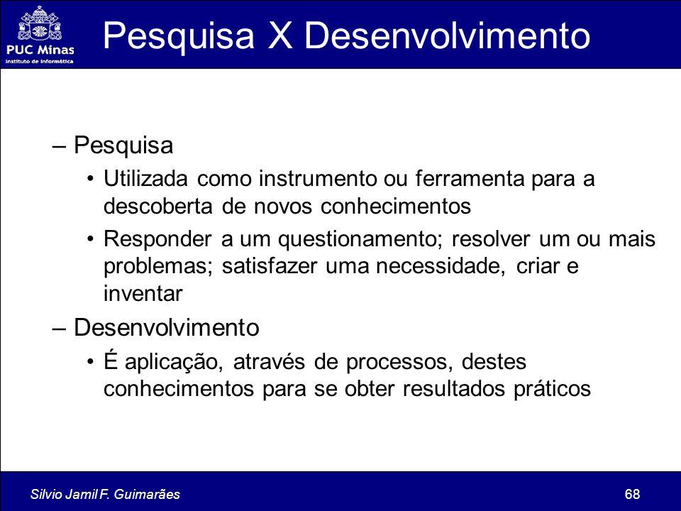 Silvio Jamil F. Guimarães68 Pesquisa X Desenvolvimento –Pesquisa Utilizada como instrumento ou ferramenta para a descoberta de novos conhecimentos Res