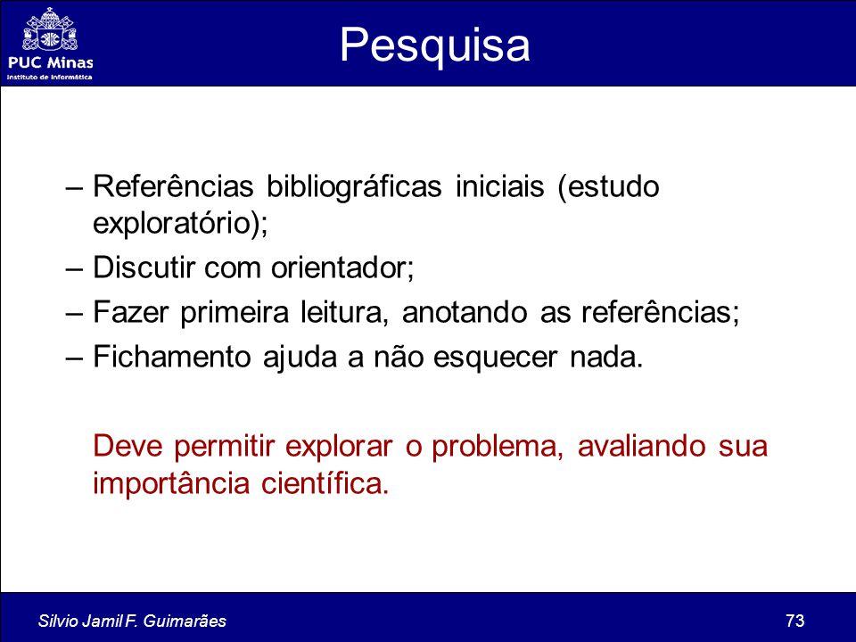 Silvio Jamil F. Guimarães73 Pesquisa –Referências bibliográficas iniciais (estudo exploratório); –Discutir com orientador; –Fazer primeira leitura, an