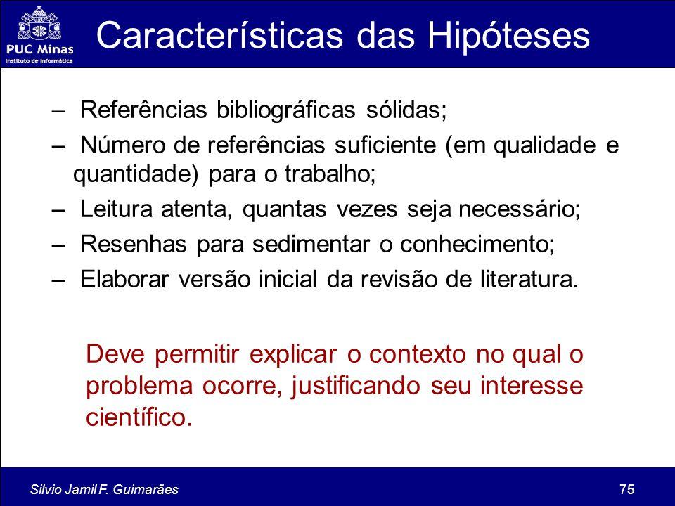 Silvio Jamil F. Guimarães75 Características das Hipóteses – Referências bibliográficas sólidas; – Número de referências suficiente (em qualidade e qua