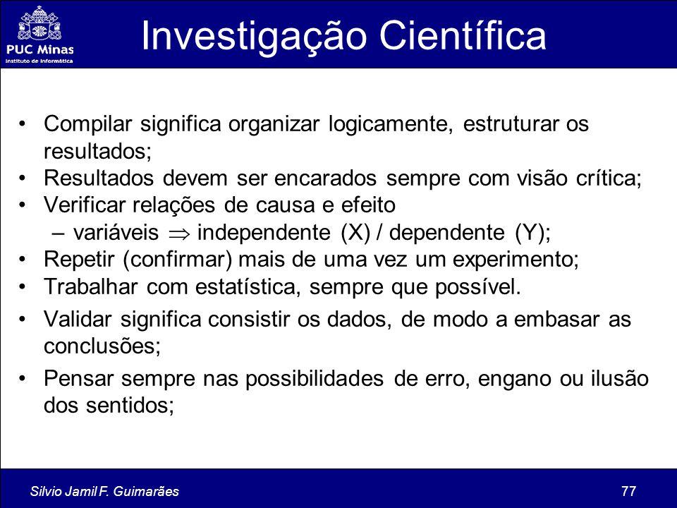 Silvio Jamil F. Guimarães77 Investigação Científica Compilar significa organizar logicamente, estruturar os resultados; Resultados devem ser encarados
