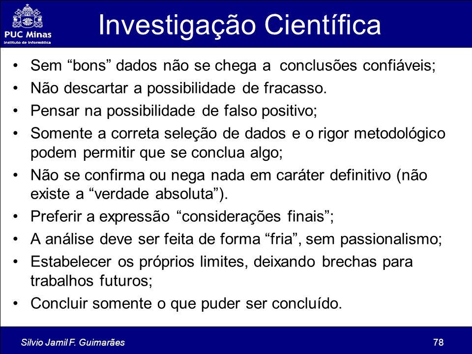"""Silvio Jamil F. Guimarães78 Investigação Científica Sem """"bons"""" dados não se chega a conclusões confiáveis; Não descartar a possibilidade de fracasso."""