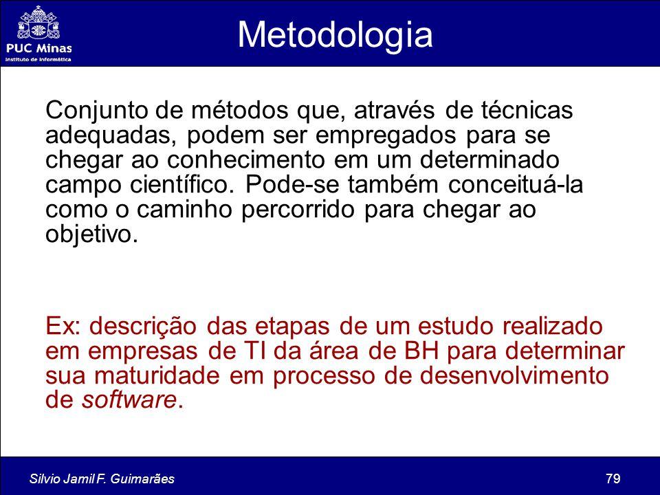 Silvio Jamil F. Guimarães79 Metodologia Conjunto de métodos que, através de técnicas adequadas, podem ser empregados para se chegar ao conhecimento em