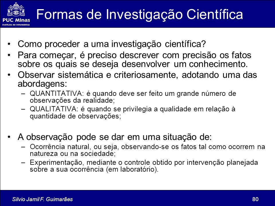 Silvio Jamil F. Guimarães80 Formas de Investigação Científica Como proceder a uma investigação científica? Para começar, é preciso descrever com preci