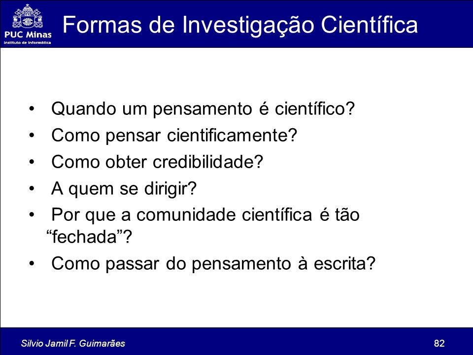 Silvio Jamil F. Guimarães82 Formas de Investigação Científica Quando um pensamento é científico? Como pensar cientificamente? Como obter credibilidade