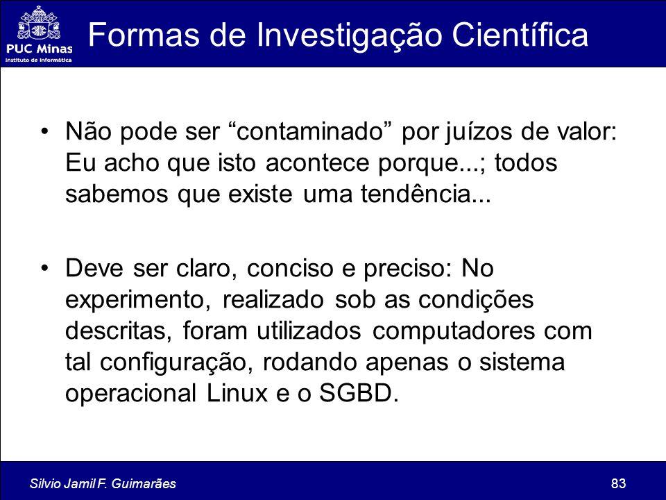 """Silvio Jamil F. Guimarães83 Formas de Investigação Científica Não pode ser """"contaminado"""" por juízos de valor: Eu acho que isto acontece porque...; tod"""
