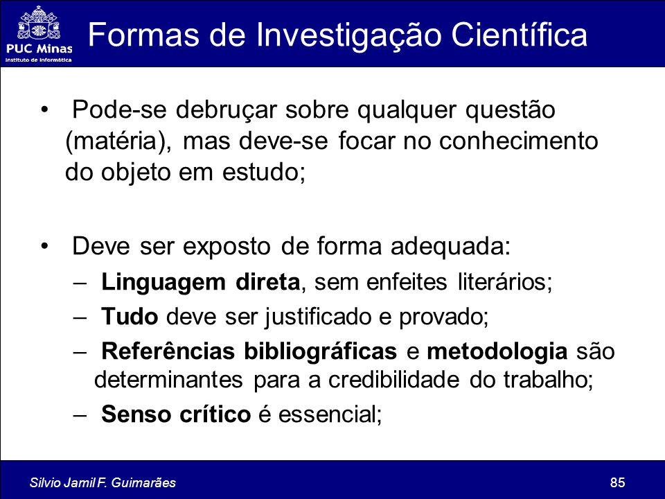 Silvio Jamil F. Guimarães85 Formas de Investigação Científica Pode-se debruçar sobre qualquer questão (matéria), mas deve-se focar no conhecimento do