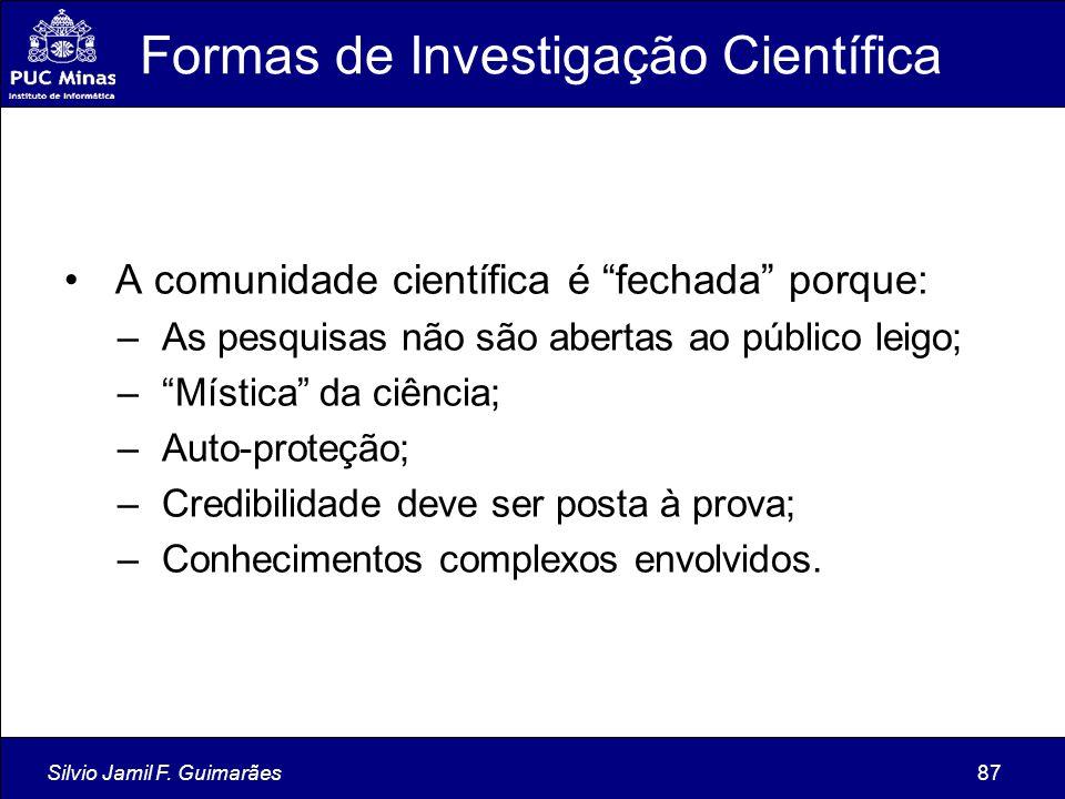 """Silvio Jamil F. Guimarães87 Formas de Investigação Científica A comunidade científica é """"fechada"""" porque: – As pesquisas não são abertas ao público le"""