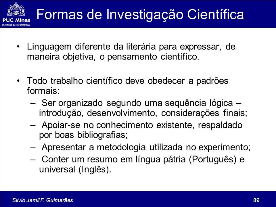 Silvio Jamil F. Guimarães89 Formas de Investigação Científica Linguagem diferente da literária para expressar, de maneira objetiva, o pensamento cient
