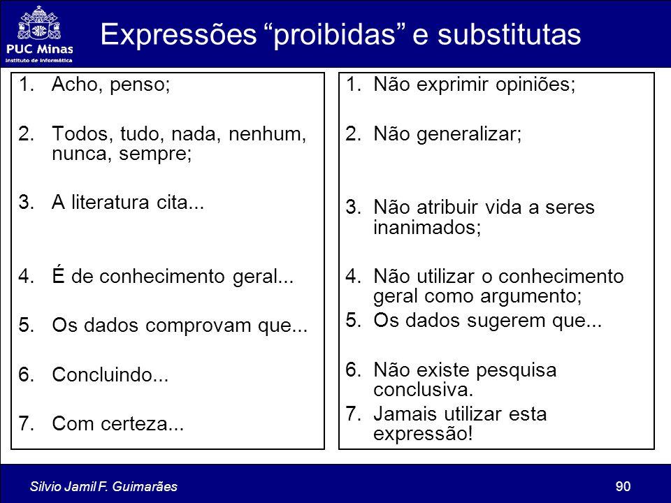 """Silvio Jamil F. Guimarães90 Expressões """"proibidas"""" e substitutas 1.Acho, penso; 2.Todos, tudo, nada, nenhum, nunca, sempre; 3.A literatura cita... 4.É"""