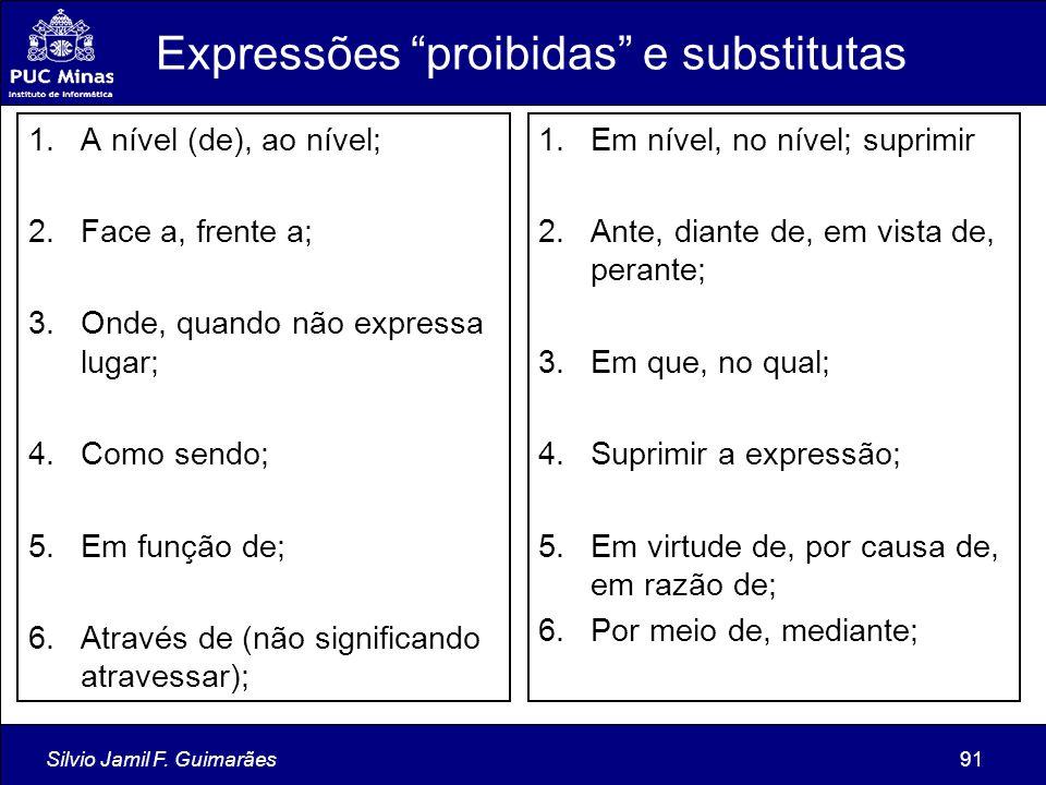 """Silvio Jamil F. Guimarães91 Expressões """"proibidas"""" e substitutas 1.A nível (de), ao nível; 2.Face a, frente a; 3.Onde, quando não expressa lugar; 4.Co"""