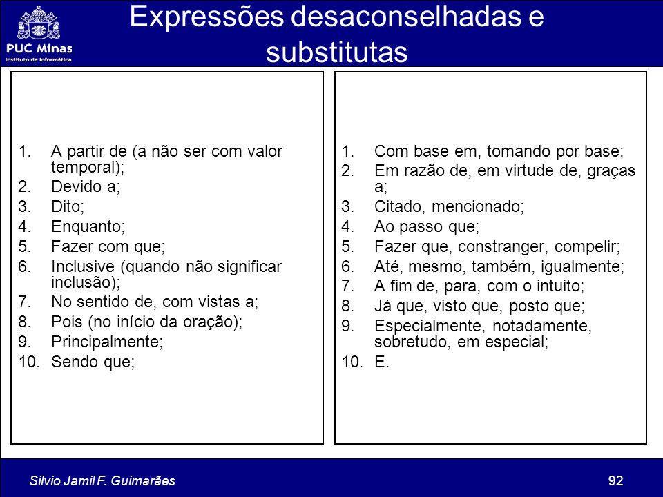 Silvio Jamil F. Guimarães92 Expressões desaconselhadas e substitutas 1.A partir de (a não ser com valor temporal); 2.Devido a; 3.Dito; 4.Enquanto; 5.F