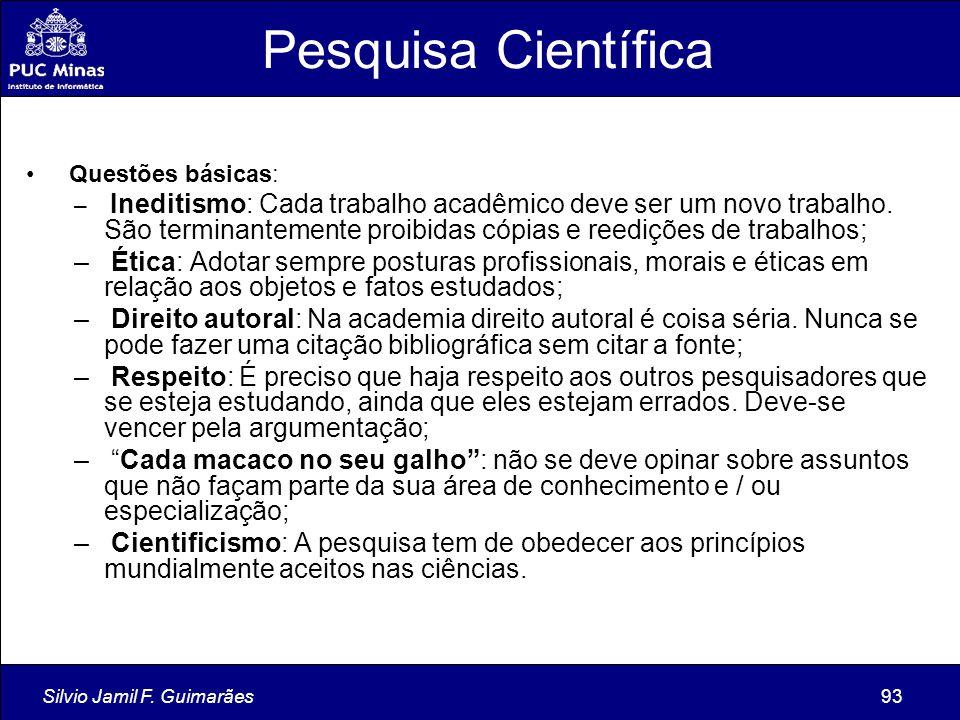 Silvio Jamil F. Guimarães93 Pesquisa Científica Questões básicas: – Ineditismo: Cada trabalho acadêmico deve ser um novo trabalho. São terminantemente