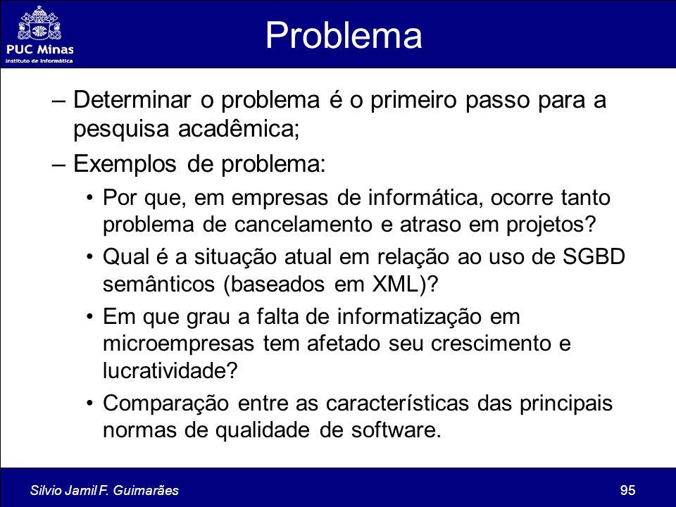 Silvio Jamil F. Guimarães95 Problema –Determinar o problema é o primeiro passo para a pesquisa acadêmica; –Exemplos de problema: Por que, em empresas