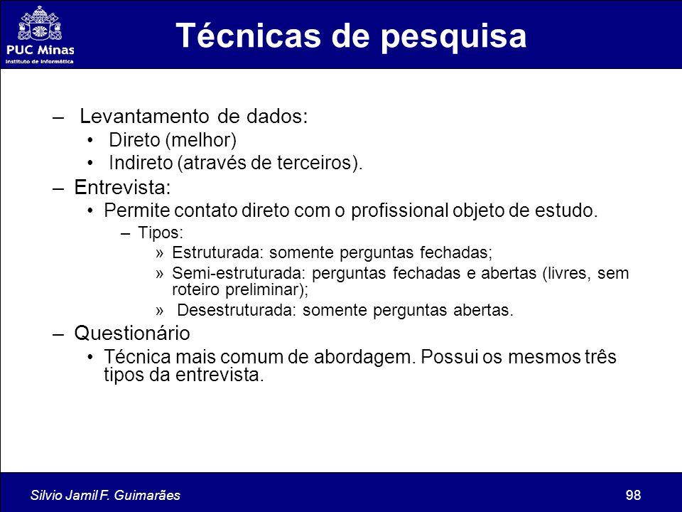 Silvio Jamil F. Guimarães98 Técnicas de pesquisa – Levantamento de dados: Direto (melhor) Indireto (através de terceiros). –Entrevista: Permite contat