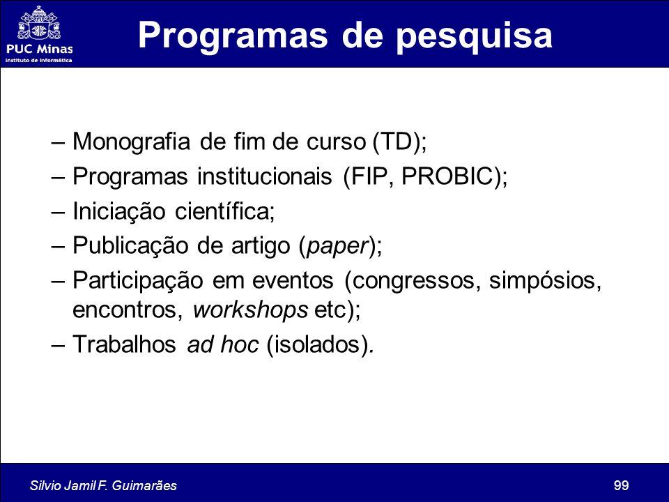 Silvio Jamil F. Guimarães99 Programas de pesquisa –Monografia de fim de curso (TD); –Programas institucionais (FIP, PROBIC); –Iniciação científica; –P