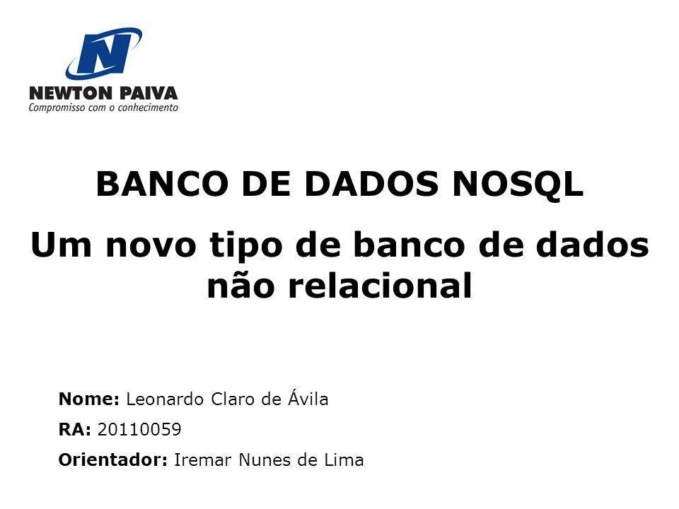 BANCO DE DADOS NOSQL Um novo tipo de banco de dados não relacional Nome: Leonardo Claro de Ávila RA: 20110059 Orientador: Iremar Nunes de Lima