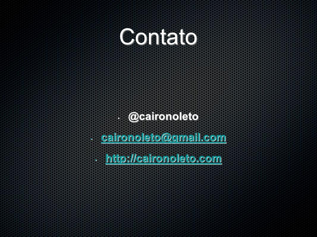 Contato @caironoleto @caironoleto caironoleto@gmail.com caironoleto@gmail.com caironoleto@gmail.com http://caironoleto.com http://caironoleto.com http://caironoleto.com