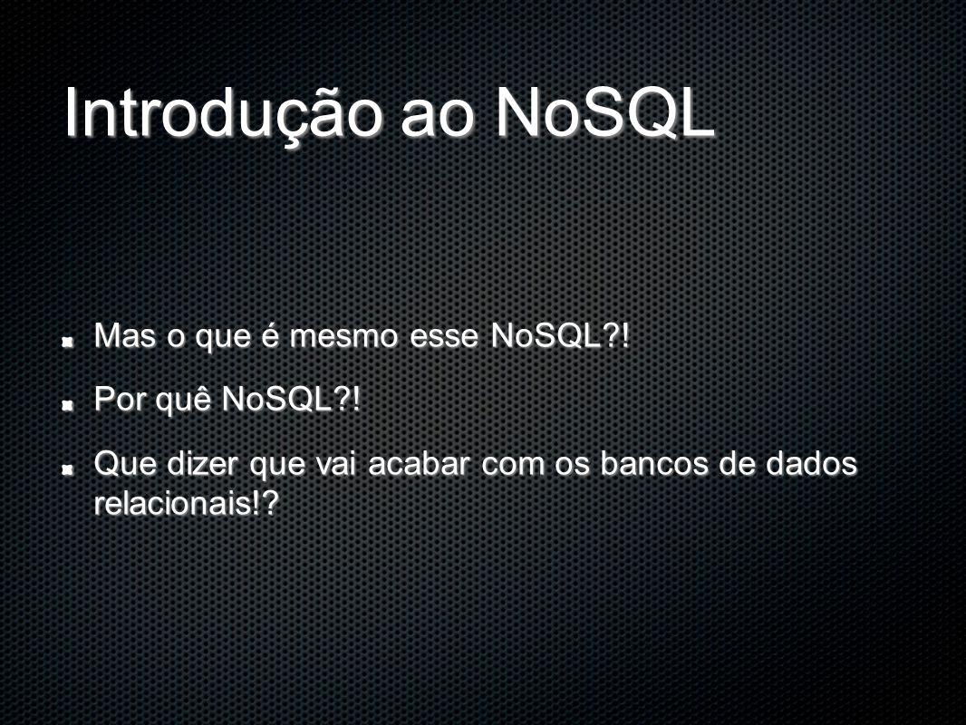Introdução ao NoSQL Mas o que é mesmo esse NoSQL?.
