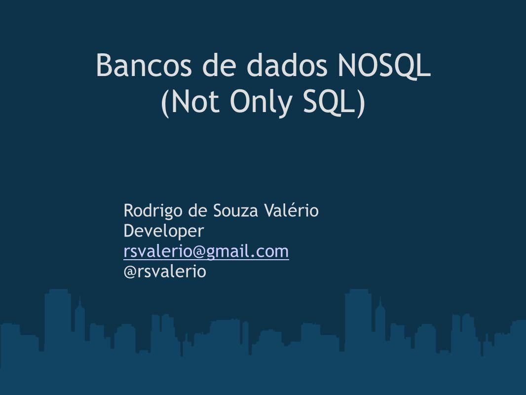 Bancos de dados NOSQL (Not Only SQL) Rodrigo de Souza Valério Developer rsvalerio@gmail.com @rsvalerio