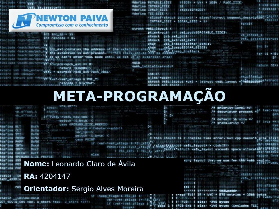 META-PROGRAMAÇÃO Nome: Leonardo Claro de Ávila RA: 4204147 Orientador: Sergio Alves Moreira