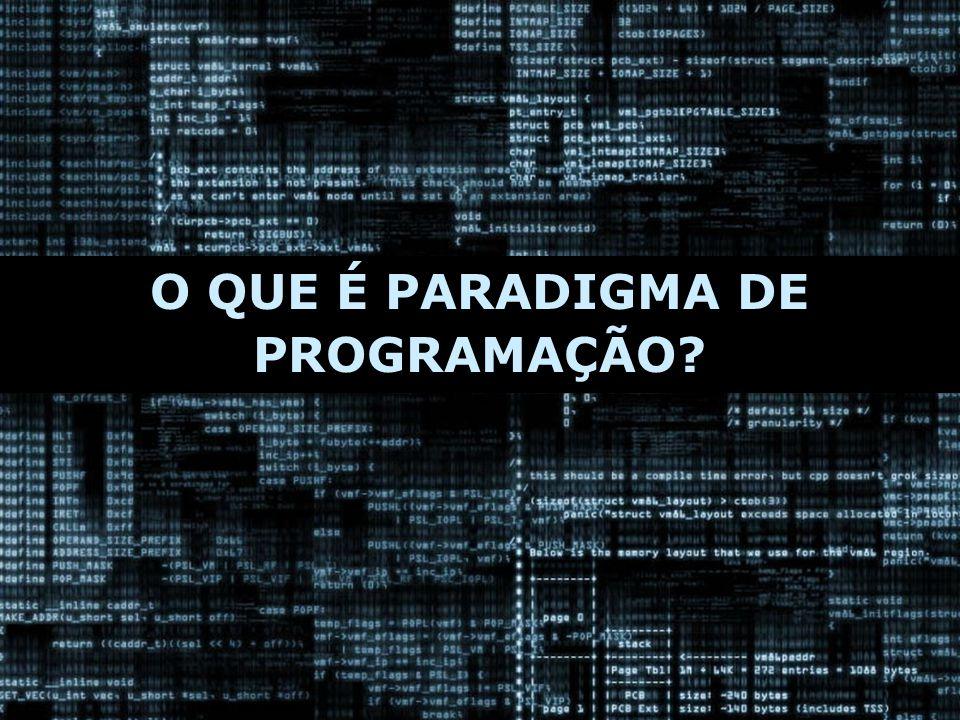 Paradigma Imperativo Linguagens: Basic, Pascal, C, Assembler.