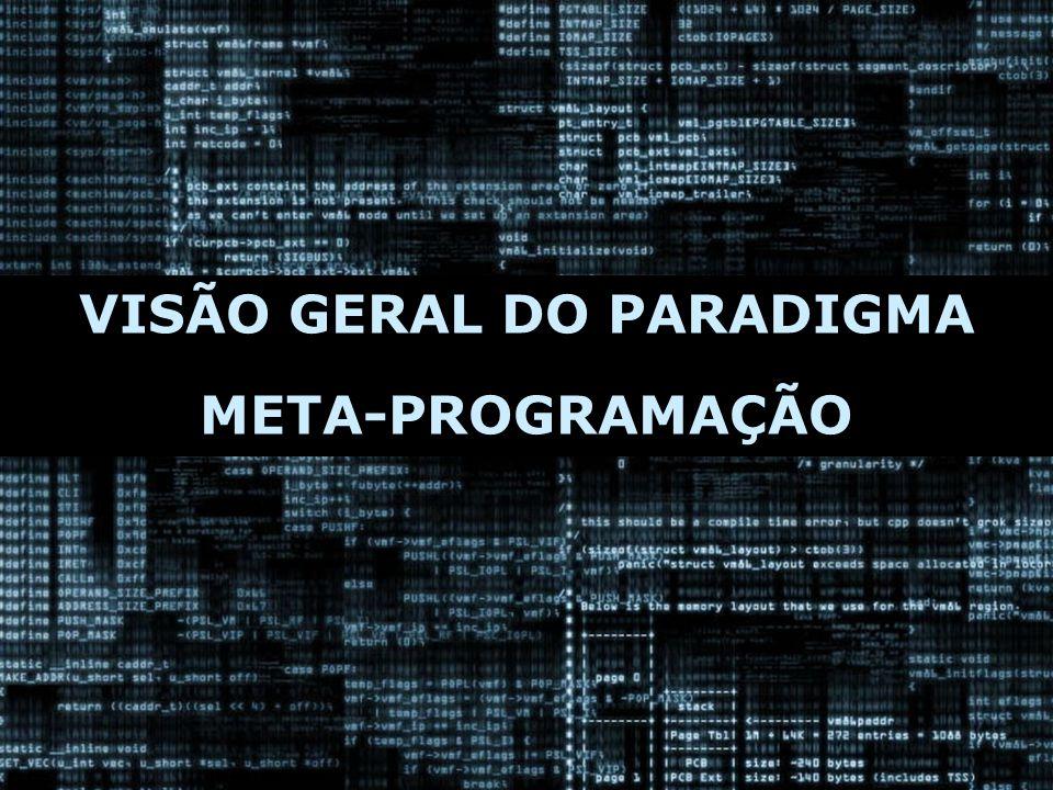 VISÃO GERAL DO PARADIGMA META-PROGRAMAÇÃO