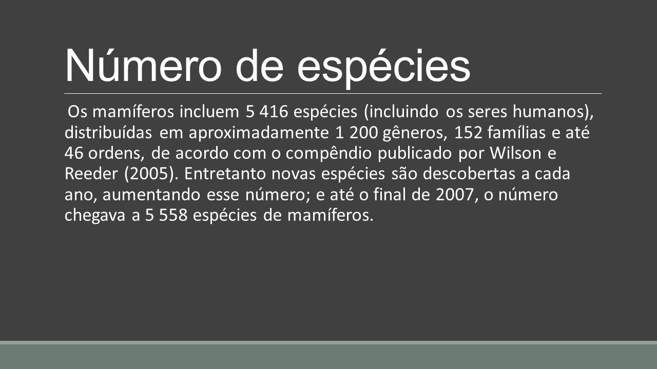 Número de espécies Os mamíferos incluem 5 416 espécies (incluindo os seres humanos), distribuídas em aproximadamente 1 200 gêneros, 152 famílias e até