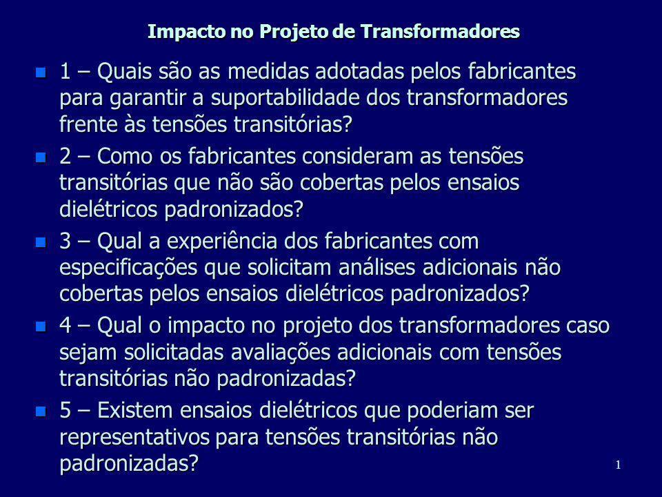 1 Impacto no Projeto de Transformadores n 1 – Quais são as medidas adotadas pelos fabricantes para garantir a suportabilidade dos transformadores frente às tensões transitórias.