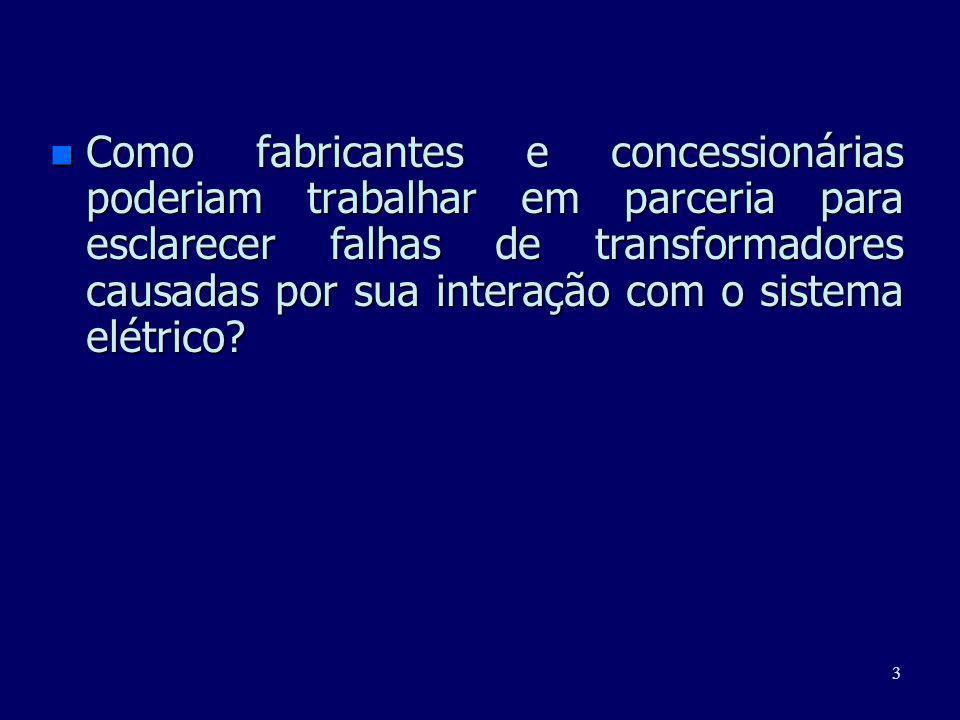 3 n Como fabricantes e concessionárias poderiam trabalhar em parceria para esclarecer falhas de transformadores causadas por sua interação com o siste