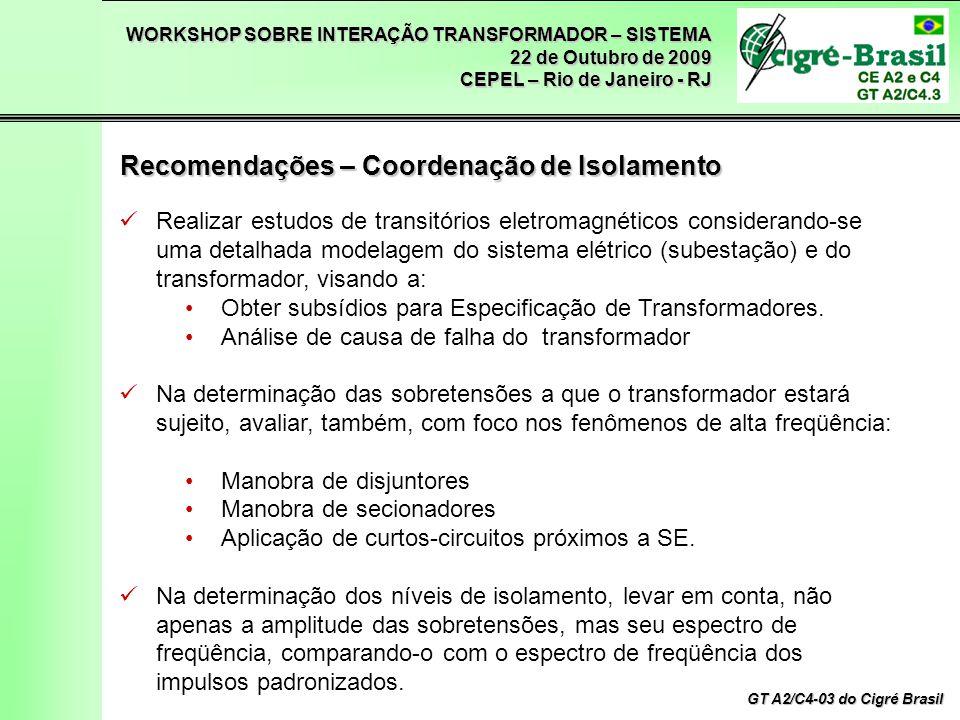 WORKSHOP SOBRE INTERAÇÃO TRANSFORMADOR – SISTEMA 22 de Outubro de 2009 CEPEL – Rio de Janeiro - RJ GT A2/C4-03 do Cigré Brasil Realizar estudos de transitórios eletromagnéticos considerando-se uma detalhada modelagem do sistema elétrico (subestação) e do transformador, visando a: Obter subsídios para Especificação de Transformadores.