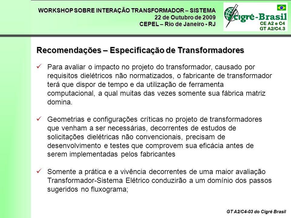 WORKSHOP SOBRE INTERAÇÃO TRANSFORMADOR – SISTEMA 22 de Outubro de 2009 CEPEL – Rio de Janeiro - RJ GT A2/C4-03 do Cigré Brasil Para avaliar o impacto