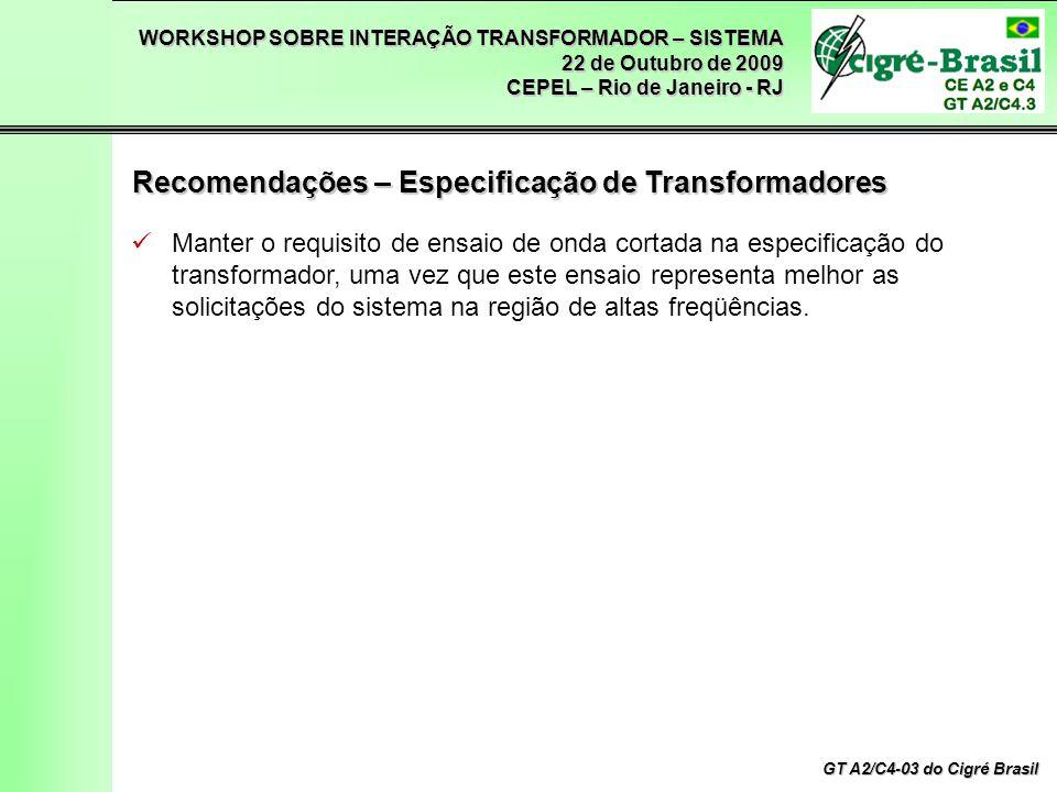WORKSHOP SOBRE INTERAÇÃO TRANSFORMADOR – SISTEMA 22 de Outubro de 2009 CEPEL – Rio de Janeiro - RJ GT A2/C4-03 do Cigré Brasil Manter o requisito de e