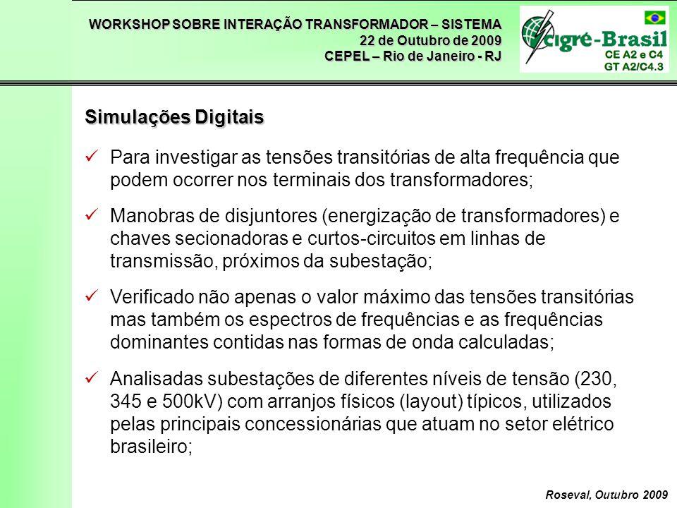 WORKSHOP SOBRE INTERAÇÃO TRANSFORMADOR – SISTEMA 22 de Outubro de 2009 CEPEL – Rio de Janeiro - RJ Roseval, Outubro 2009 Análise no Domínio do Tempo Manobra de disjuntor para energização de transformador elevador em SE 500kV com arranjo DJM (Distância DJ – TR = 540m).