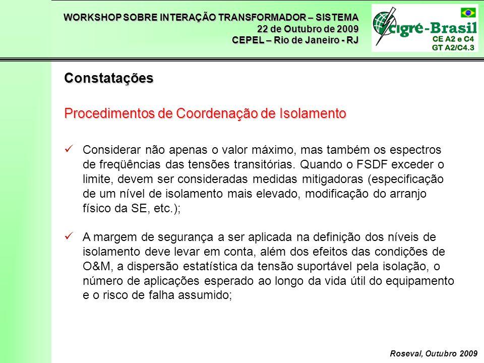 WORKSHOP SOBRE INTERAÇÃO TRANSFORMADOR – SISTEMA 22 de Outubro de 2009 CEPEL – Rio de Janeiro - RJ Roseval, Outubro 2009 Considerar não apenas o valor