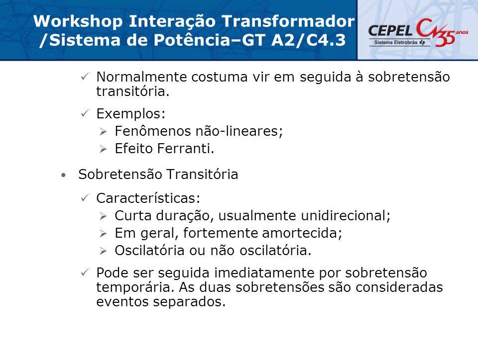 Workshop Interação Transformador /Sistema de Potência–GT A2/C4.3 Normalmente costuma vir em seguida à sobretensão transitória. Exemplos:  Fenômenos n