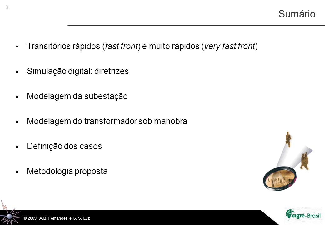 14 © 2009, A.B.Fernandes e G. S. Luz Modelo de transformador para estudos de FFT / VFT.